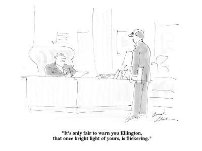 """It's only fair to warn you Ellington, that once bright light of yours, is?"" - Cartoon-Bernard Schoenbaum-Premium Giclee Print"