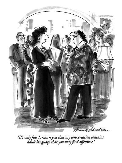 """It's only fair to warn you that my conversation contains adult language t?"" - New Yorker Cartoon-Bernard Schoenbaum-Premium Giclee Print"
