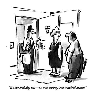 """""""It's our credulity tax?we owe seventy-two hundred dollars."""" - New Yorker Cartoon-Lee Lorenz-Premium Giclee Print"""