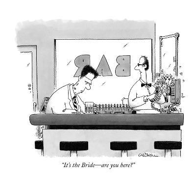 """""""It's the Bride?are you here?"""" - New Yorker Cartoon-John Caldwell-Premium Giclee Print"""
