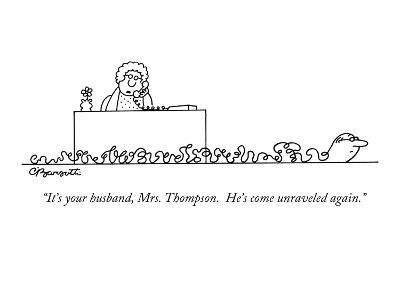 """It's your husband, Mrs. Thompson.  He's come unraveled again."" - New Yorker Cartoon-Charles Barsotti-Premium Giclee Print"