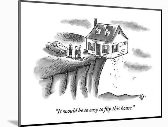 """It would be so easy to flip this house."" - New Yorker Cartoon-Frank Cotham-Mounted Premium Giclee Print"