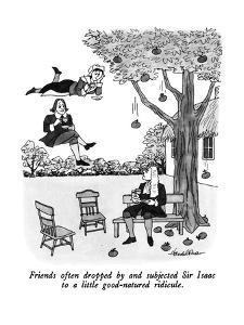 Friends often dropped by and subjected Sir Isaac to a little good-natured ? - New Yorker Cartoon by J.B. Handelsman