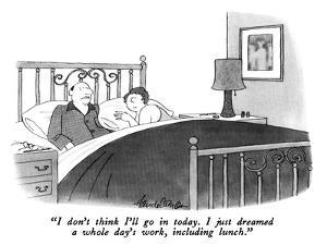 """I don't think I'll go in today.  I just dreamed a whole day's work, inclu…"" - New Yorker Cartoon by J.B. Handelsman"