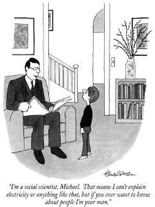 """I'm a social scientist, Michael.  That means I can't explain electricity …"" - New Yorker Cartoon by J.B. Handelsman"