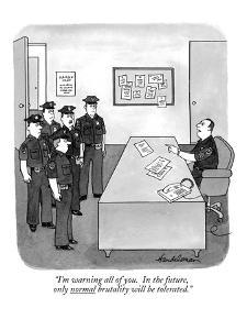 """I'm warning all of you.  In the future, only normal brutality will be tol?"" - New Yorker Cartoon by J.B. Handelsman"