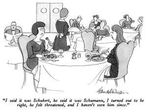 """I said it was Schubert, he said it was Schumann, I turned out to be right…"" - New Yorker Cartoon by J.B. Handelsman"