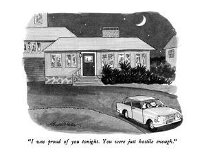 """I was proud of you tonight.  You were just hostile enough."" - New Yorker Cartoon by J.B. Handelsman"