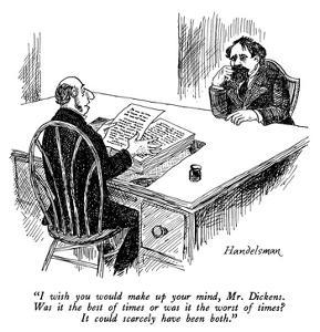 """I wish you would make up your mind, Mr. Dickens.  Was it the best of time…"" - New Yorker Cartoon by J.B. Handelsman"