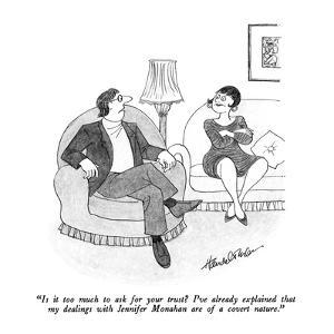 """Is it too much to ask for you trust?  I've already explained that my deal?"" - New Yorker Cartoon by J.B. Handelsman"