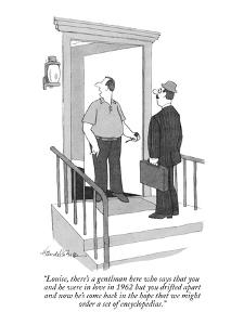 """""""Louise, there's a gentlman here who says that you and he were in love in ?"""" - New Yorker Cartoon by J.B. Handelsman"""