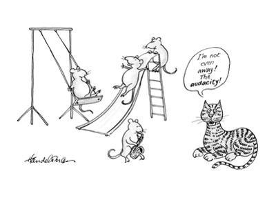 "Mice play in playground.  Cat says, ""I'm not even away!  The audacity!"" Re…"" - New Yorker Cartoon by J.B. Handelsman"