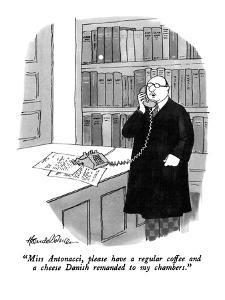 """Miss Antonacci, please have a regular coffee and a cheese Danish remanded?"" - New Yorker Cartoon by J.B. Handelsman"