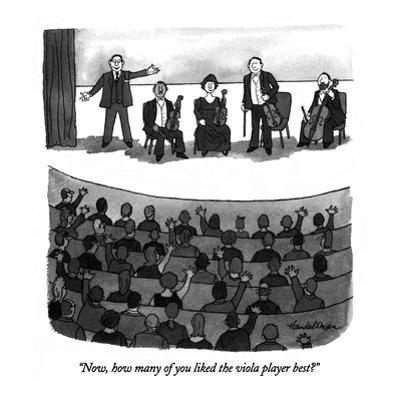 """Now, how many of you liked the viola player best?"" - New Yorker Cartoon by J.B. Handelsman"
