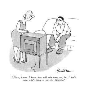 """Please, Laura. I know how acid rain turns out, but I don't know who's goi?"" - New Yorker Cartoon by J.B. Handelsman"
