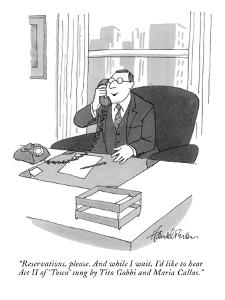 """Reservations, please. And while I wait, I'd like to hear Act II of 'Tosca?"" - New Yorker Cartoon by J.B. Handelsman"
