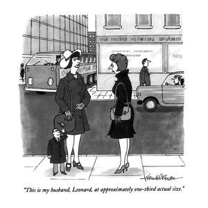 """This is my husband, Leonard, at approximately one-third actual size."""" - New Yorker Cartoon by J.B. Handelsman"""