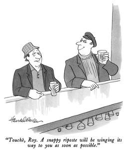 """Touché, Roy.  A snappy riposte will be winging its way to you as soon as …"" - New Yorker Cartoon by J.B. Handelsman"