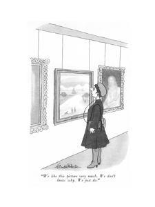 """We like this picture very much. We don't know why. We just do."" - New Yorker Cartoon by J.B. Handelsman"
