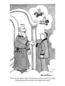 """We've always admired those literate prayers of yours, and it's our hope t?"" - New Yorker Cartoon by J.B. Handelsman"
