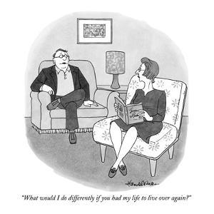 """What would I do differently if you had my life to live over again?"" - New Yorker Cartoon by J.B. Handelsman"