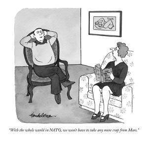 """""""With the whole world in NATO, we won't have to take any more crap from Mars."""" - New Yorker Cartoon by J.B. Handelsman"""