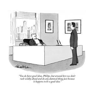 """You do have good ideas, Philips, but around here we don't rush wildly ahe?"" - New Yorker Cartoon by J.B. Handelsman"
