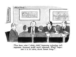 """You know what I think, folks?  Improving technology isn't important.  Inc?"" - New Yorker Cartoon by J.B. Handelsman"