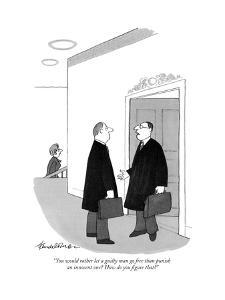 """You would rather let a guilty man go free than punish an innocent one? Ho?"" - New Yorker Cartoon by J.B. Handelsman"