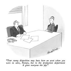 """Your sunny disposition may have been an asset when you were in sales, Nym?"" - New Yorker Cartoon by J.B. Handelsman"