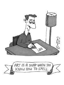 """A man writes """"A-R-T"""" on a piece of paper. - New Yorker Cartoon by J.C. Duffy"""