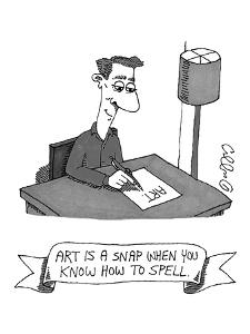 "A man writes ""A-R-T"" on a piece of paper. - New Yorker Cartoon by J.C. Duffy"