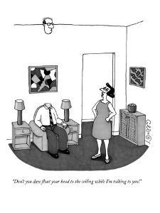 """Don't you dare float your head to the ceiling while I'm talking to you!"" - New Yorker Cartoon by J.C. Duffy"
