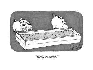 """Get a hammer."" - New Yorker Cartoon by J.C. Duffy"