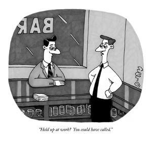 """Held up at work?  You could have called."" - New Yorker Cartoon by J.C. Duffy"
