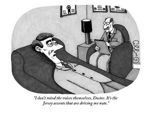 """I don't mind the voices themselves, Doctor. It's the Jersey accents that ?"" - New Yorker Cartoon by J.C. Duffy"