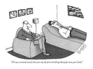 """""""I'll say a normal word, then you say the first sick thing that pops into ?"""" - New Yorker Cartoon by J.C. Duffy"""