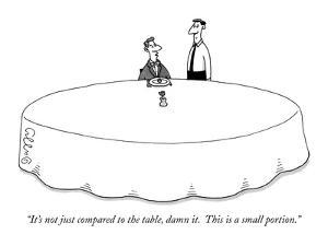 """""""It's not just compared to the table, damn it.  This is a small portion."""" - New Yorker Cartoon by J.C. Duffy"""