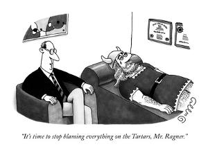 """""""It's time to stop blaming everything on the Tartars, Mr. Ragner."""" - New Yorker Cartoon by J.C. Duffy"""