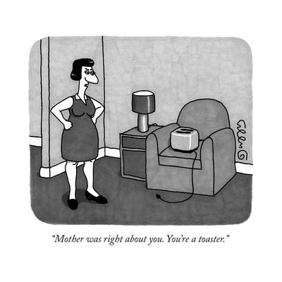 """""""Mother was right about you. You're a toaster."""" - New Yorker Cartoon"""