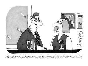 """""""My wife doesn't understand me, and I bet she wouldn't understand you, eit…"""" - New Yorker Cartoon by J.C. Duffy"""