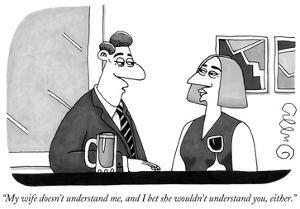 """My wife doesn't understand me, and I bet she wouldn't understand you, eit…"" - New Yorker Cartoon by J.C. Duffy"