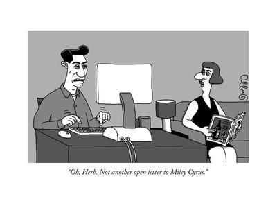 """""""Oh, Herb. Not another open letter to Miley Cyrus."""" - New Yorker Cartoon"""