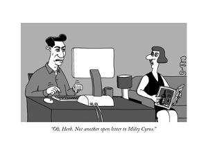 """""""Oh, Herb. Not another open letter to Miley Cyrus."""" - New Yorker Cartoon by J.C. Duffy"""
