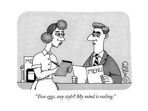 """""""Two eggs, any style? My mind is reeling."""" - New Yorker Cartoon by J.C. Duffy"""