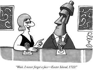 """""""Wait. I never forget a face—Easter Island, 1722!"""" - New Yorker Cartoon by J.C. Duffy"""