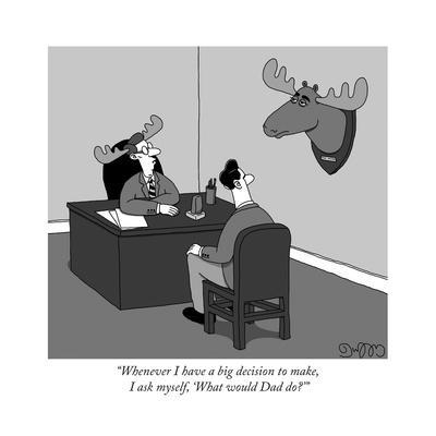 """""""Whenever I have a big decision to make, I ask myself, 'What would Dad do? - New Yorker Cartoon"""
