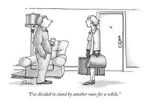 """""""I've decided to stand by another man for a while."""" - New Yorker Cartoon by J.P. Rini"""