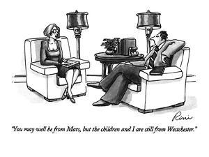 """""""You may well be from Mars, but the children and I are still from Westches?"""" - New Yorker Cartoon by J.P. Rini"""