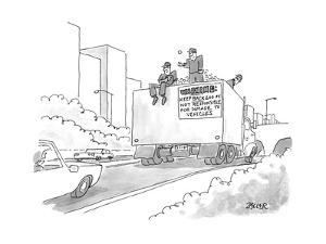 A truck of rubble with a warning on its back for other cars to keep back, ... - New Yorker Cartoon by Jack Ziegler